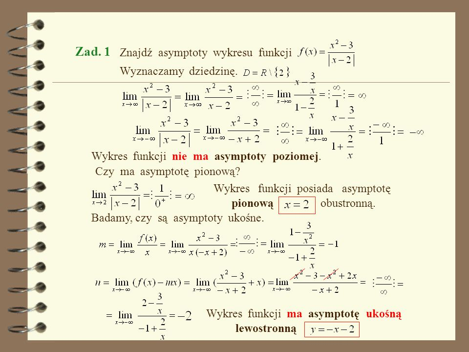 Zad. 1 Znajdź asymptoty wykresu funkcji Wyznaczamy dziedzinę.