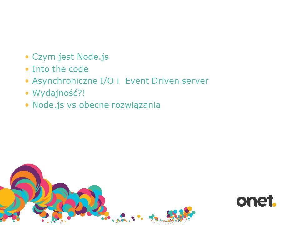 Czym jest Node.js Into the code. Asynchroniczne I/O i Event Driven server.