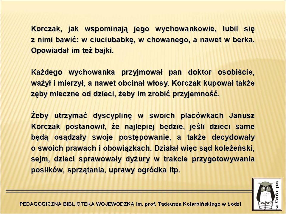 Korczak, jak wspominają jego wychowankowie, lubił się z nimi bawić: w ciuciubabkę, w chowanego, a nawet w berka. Opowiadał im też bajki.