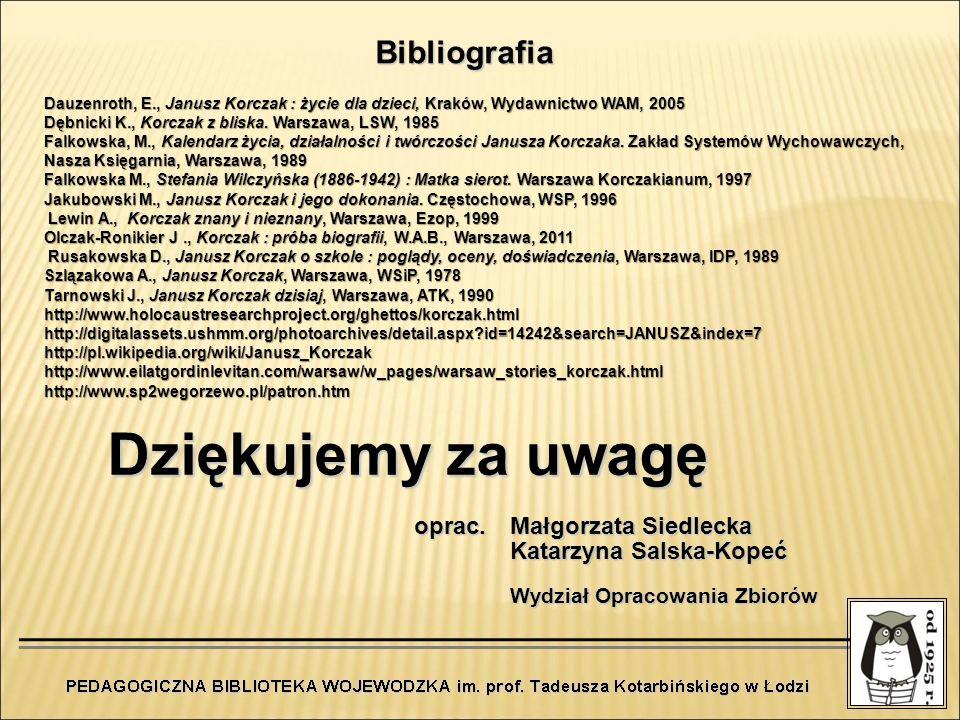 Dziękujemy za uwagę Bibliografia oprac. Małgorzata Siedlecka