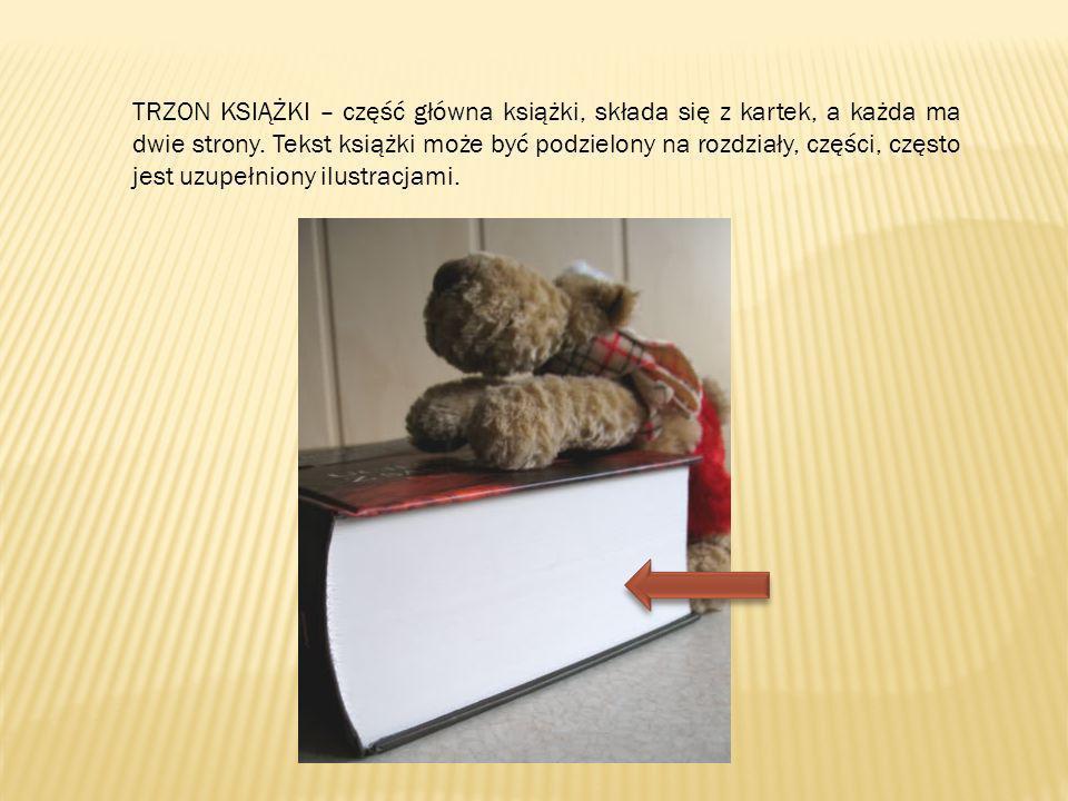 TRZON KSIĄŻKI – część główna książki, składa się z kartek, a każda ma dwie strony.