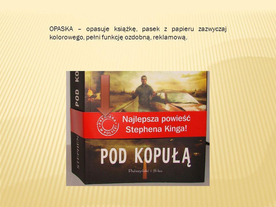 OPASKA – opasuje książkę, pasek z papieru zazwyczaj kolorowego, pełni funkcję ozdobną, reklamową.
