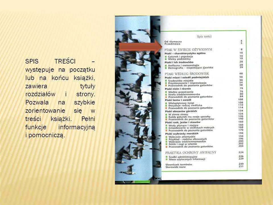 SPIS TREŚCI – występuje na początku lub na końcu książki, zawiera tytuły rozdziałów i strony.