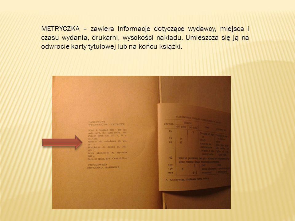 METRYCZKA – zawiera informacje dotyczące wydawcy, miejsca i czasu wydania, drukarni, wysokości nakładu.