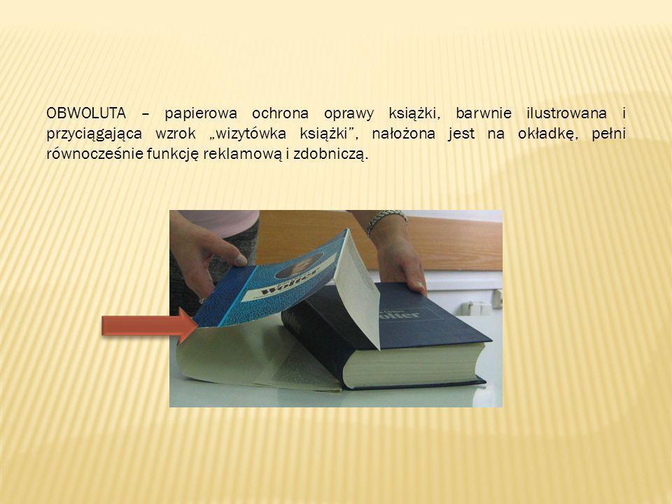 """OBWOLUTA – papierowa ochrona oprawy książki, barwnie ilustrowana i przyciągająca wzrok """"wizytówka książki , nałożona jest na okładkę, pełni równocześnie funkcję reklamową i zdobniczą."""
