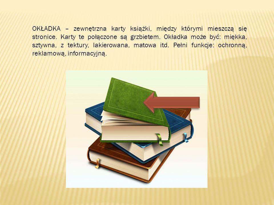 OKŁADKA – zewnętrzna karty książki, między którymi mieszczą się stronice.