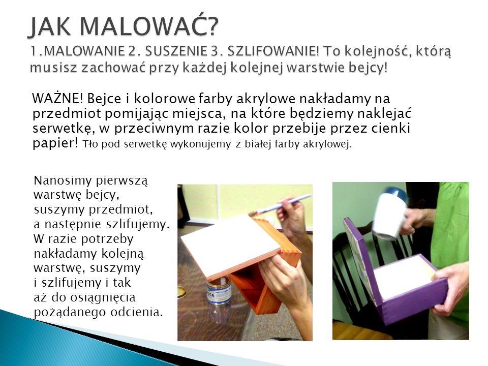 JAK MALOWAĆ. 1. MALOWANIE 2. SUSZENIE 3. SZLIFOWANIE