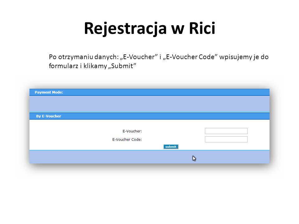 """Rejestracja w Rici Po otrzymaniu danych: """"E-Voucher i """"E-Voucher Code wpisujemy je do formularz i klikamy """"Submit"""