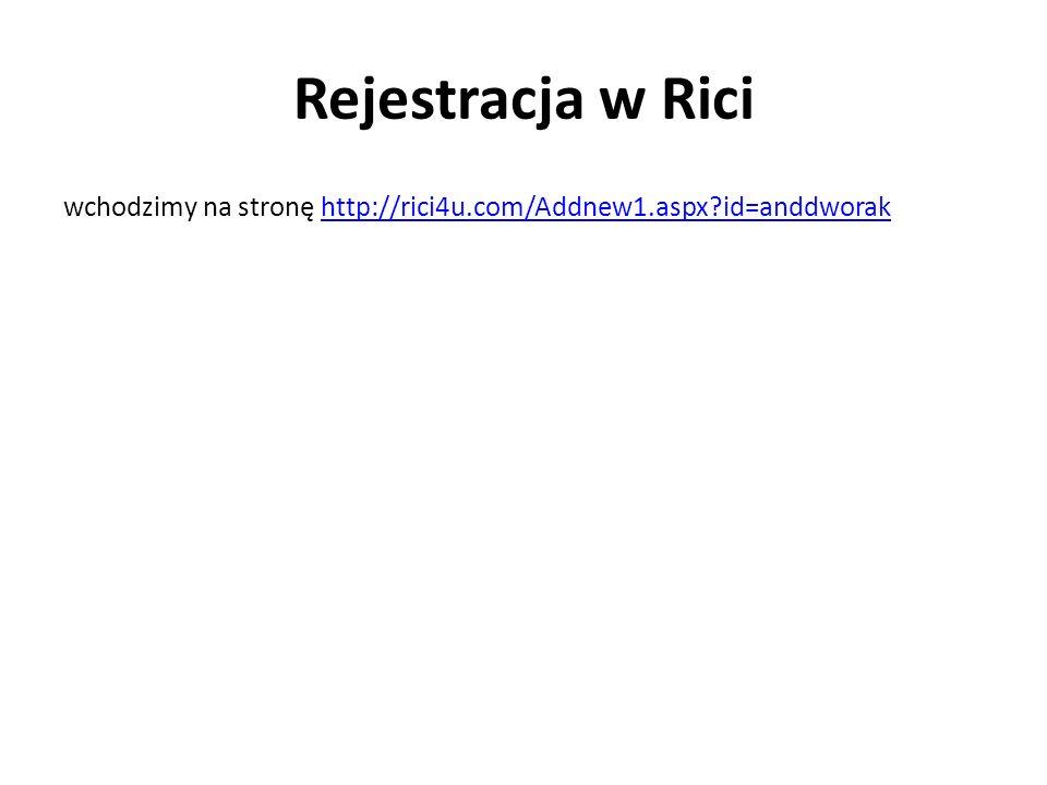 Rejestracja w Rici wchodzimy na stronę http://rici4u.com/Addnew1.aspx id=anddworak