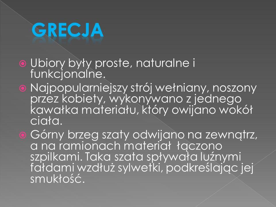 Grecja Ubiory były proste, naturalne i funkcjonalne.
