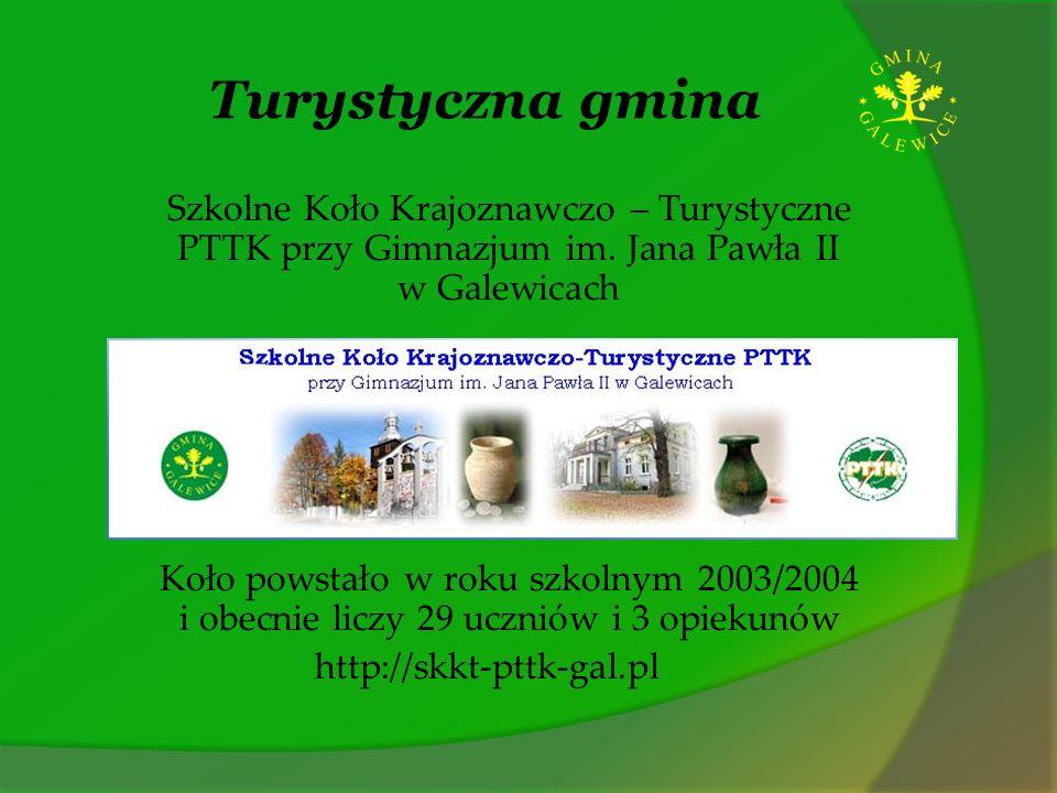 Turystyczna gmina Szkolne Koło Krajoznawczo – Turystyczne PTTK przy Gimnazjum im. Jana Pawła II w Galewicach.