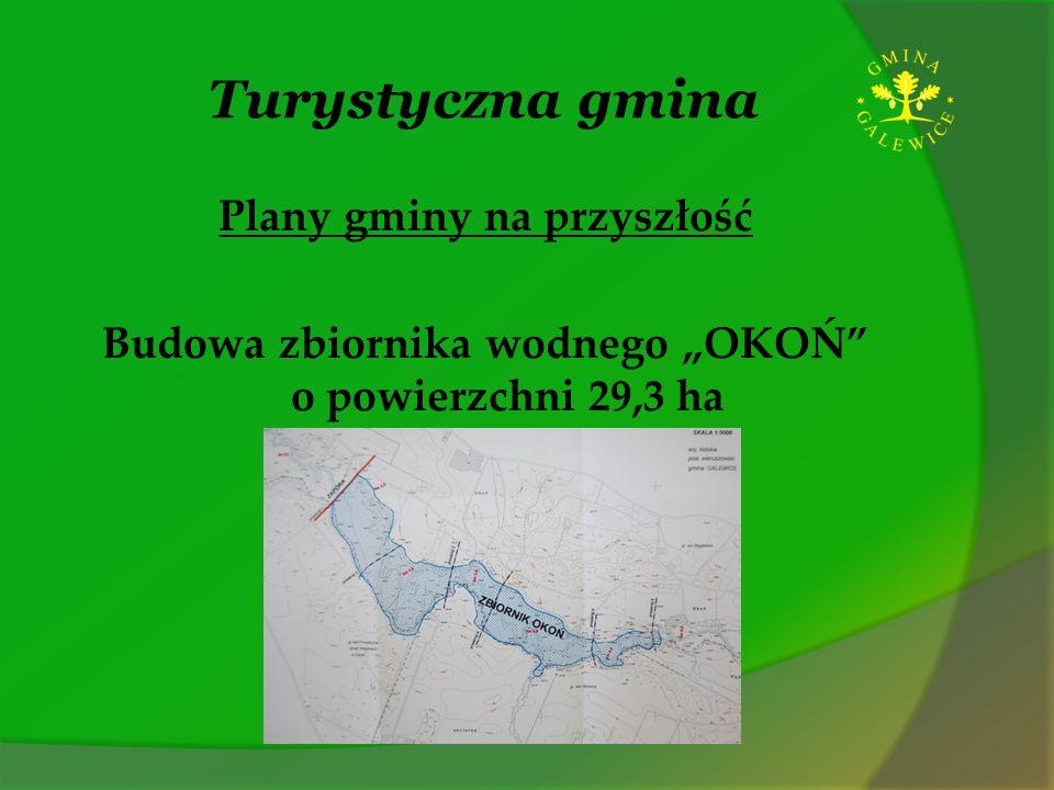 """Turystyczna gmina Plany gminy na przyszłość Budowa zbiornika wodnego """"OKOŃ o powierzchni 29,3 ha"""