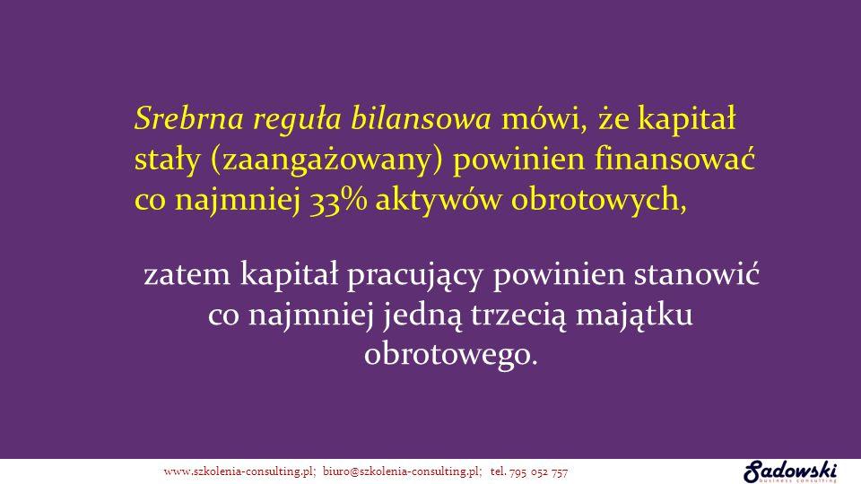 Srebrna reguła bilansowa mówi, że kapitał stały (zaangażowany) powinien finansować co najmniej 33% aktywów obrotowych,