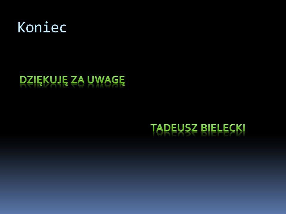 Koniec Dziękuję za uwagę Tadeusz Bielecki