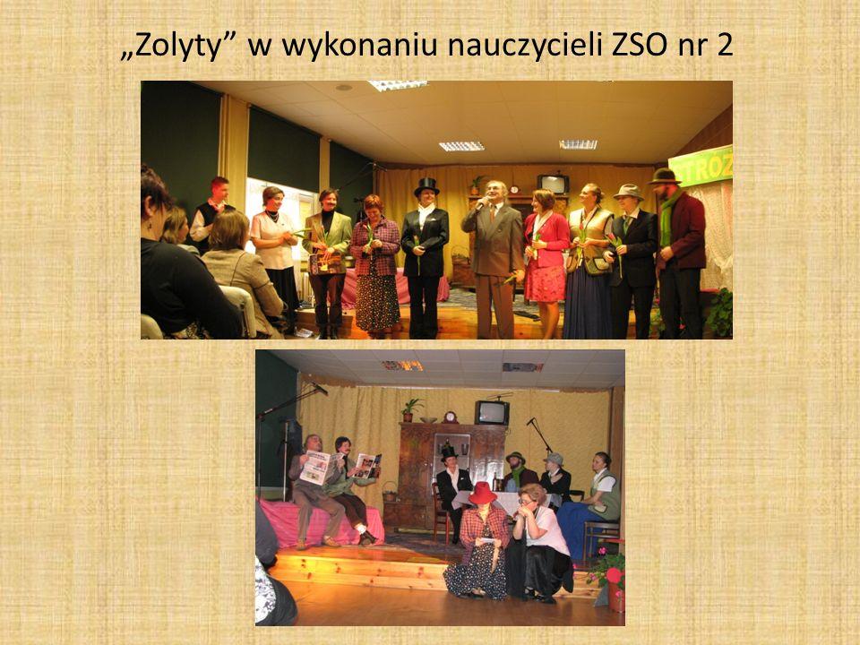 """""""Zolyty w wykonaniu nauczycieli ZSO nr 2"""