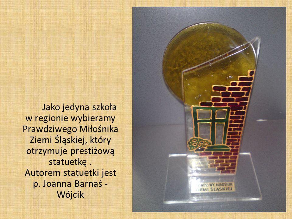 Jako jedyna szkoła w regionie wybieramy Prawdziwego Miłośnika Ziemi Śląskiej, który otrzymuje prestiżową statuetkę .