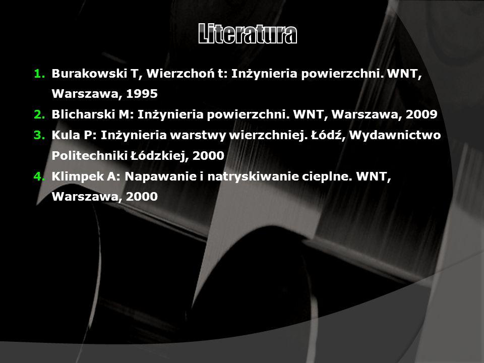 Literatura Burakowski T, Wierzchoń t: Inżynieria powierzchni. WNT, Warszawa, 1995. Blicharski M: Inżynieria powierzchni. WNT, Warszawa, 2009.