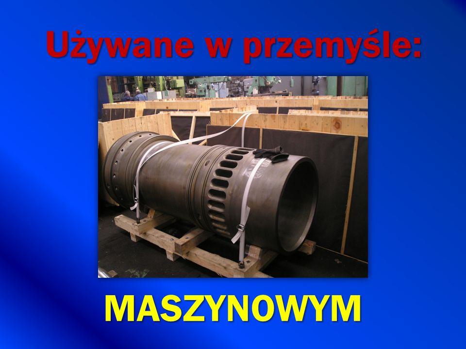 Używane w przemyśle: MASZYNOWYM