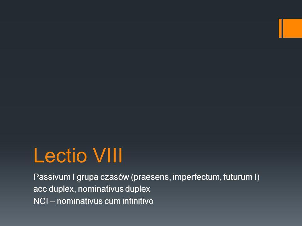 Lectio VIII Passivum I grupa czasów (praesens, imperfectum, futurum I)