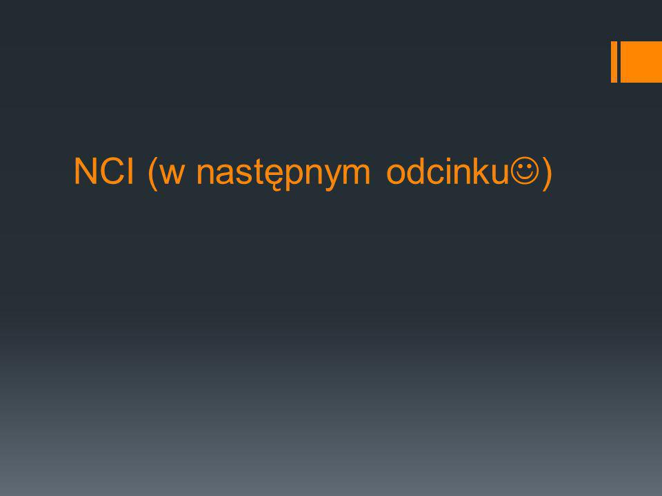 NCI (w następnym odcinku)