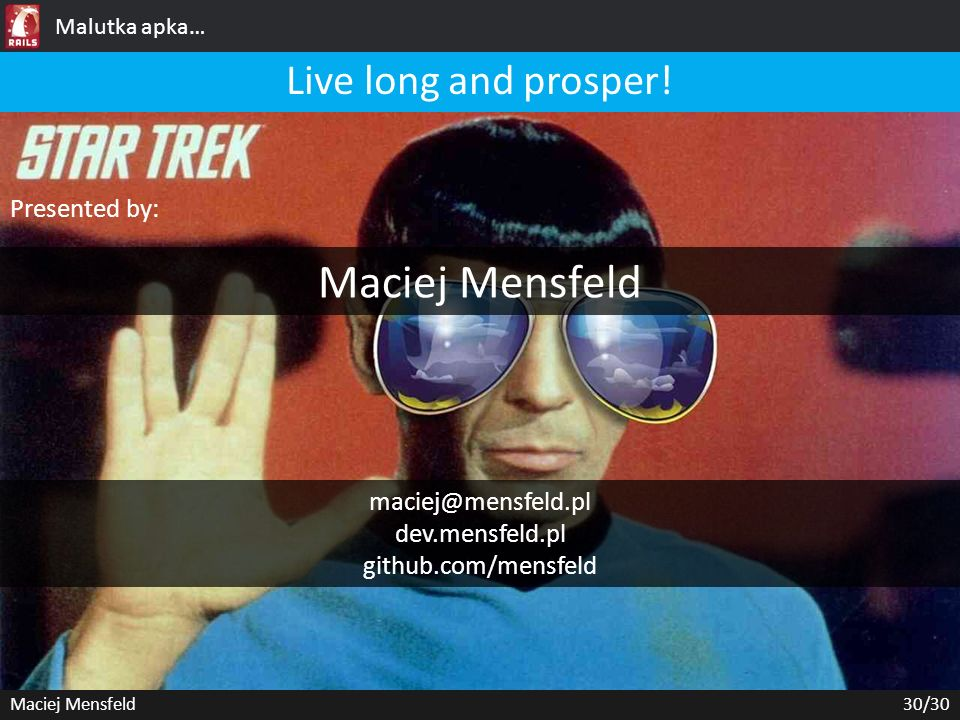 Maciej Mensfeld Live long and prosper! Presented by: