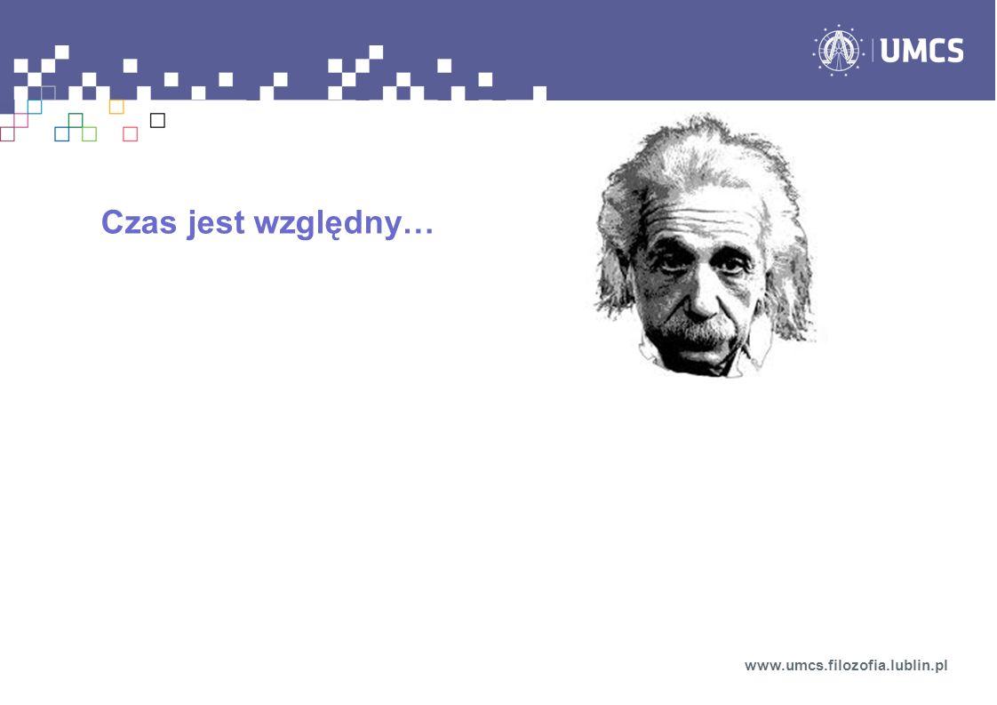 Czas jest względny… www.umcs.filozofia.lublin.pl