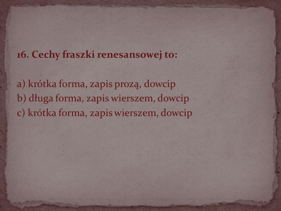 16. Cechy fraszki renesansowej to: