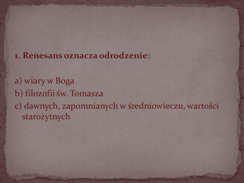 1. Renesans oznacza odrodzenie: