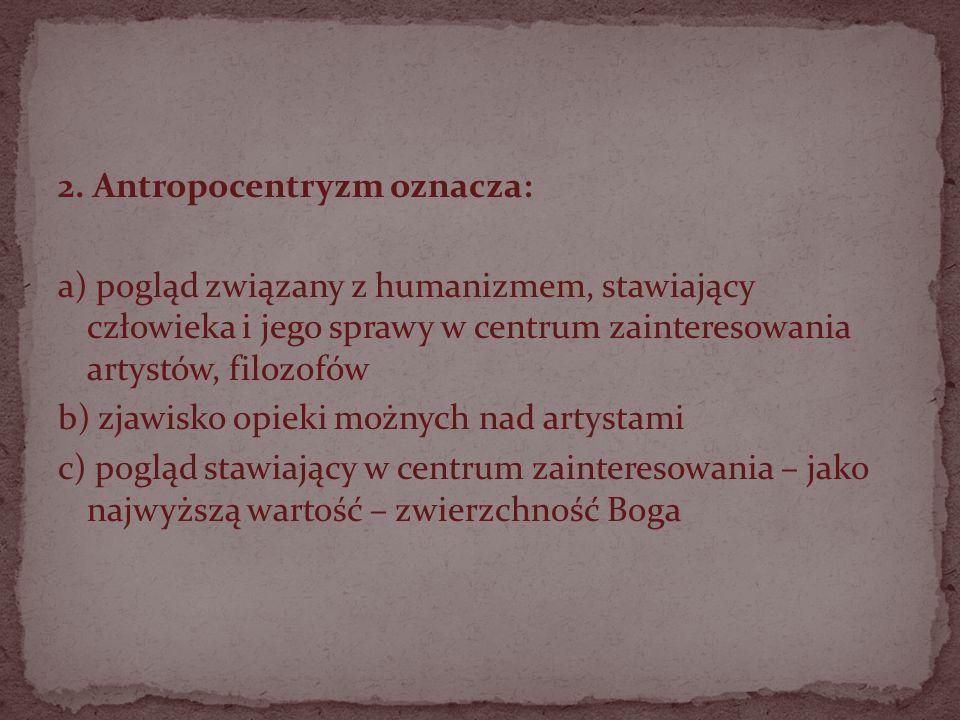 2. Antropocentryzm oznacza: