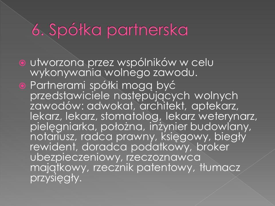 6. Spółka partnerska utworzona przez wspólników w celu wykonywania wolnego zawodu.