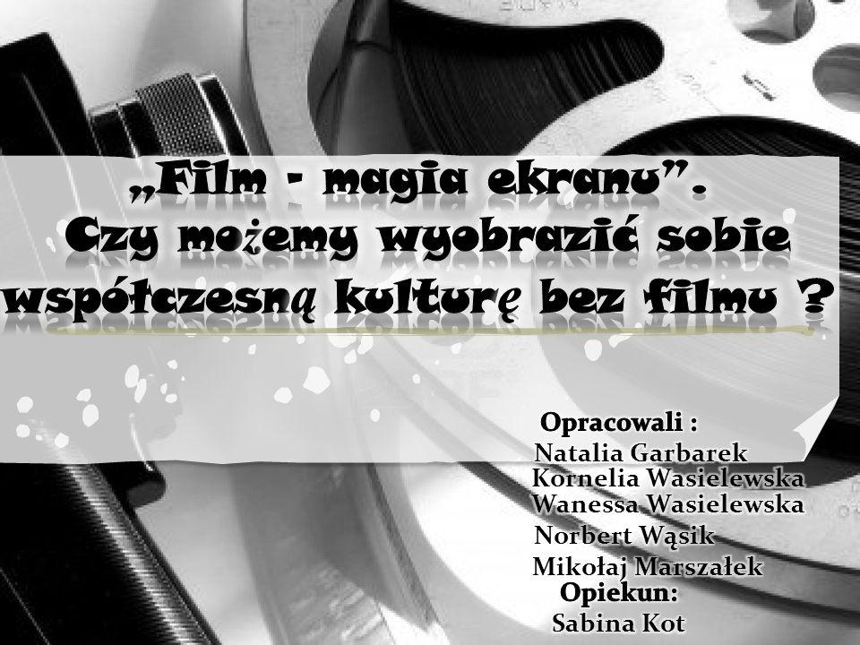 """""""Film – magia ekranu . Czy możemy wyobrazić sobie współczesną kulturę bez filmu"""