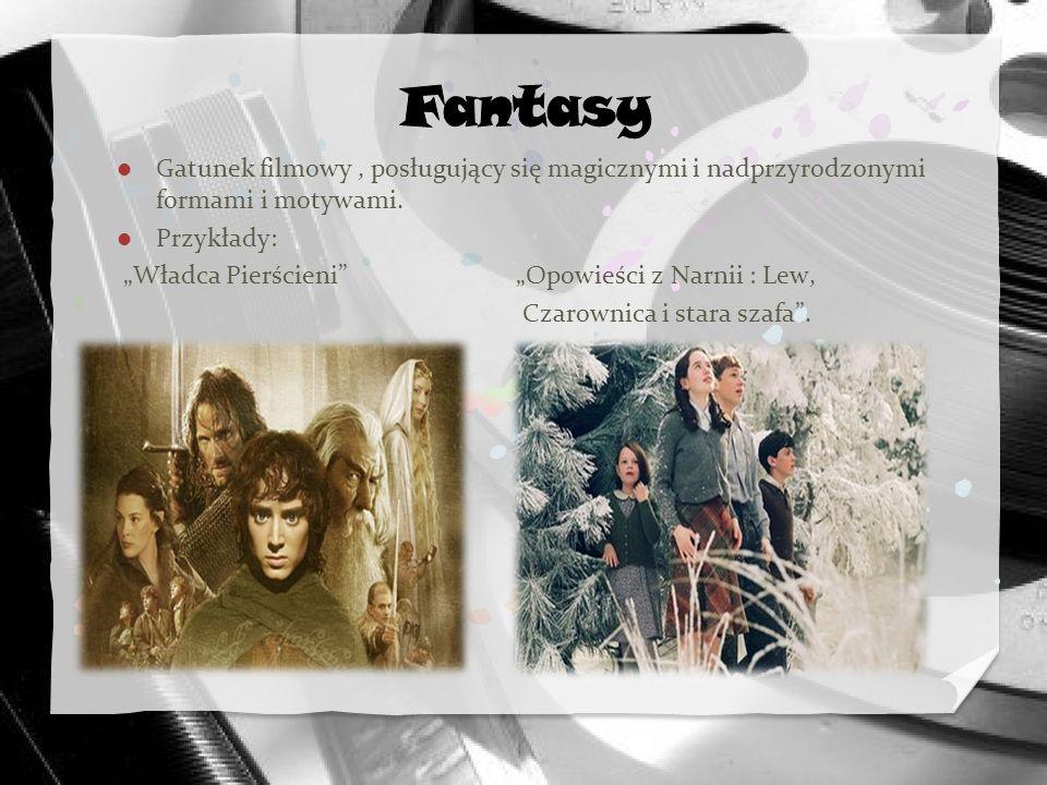 Fantasy Gatunek filmowy , posługujący się magicznymi i nadprzyrodzonymi formami i motywami. Przykłady: