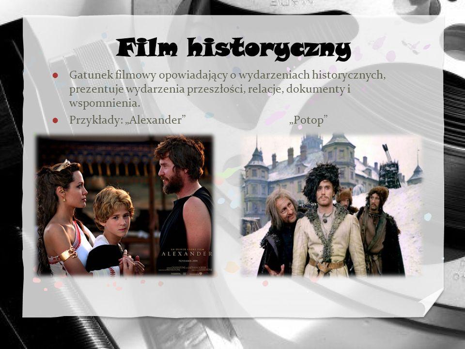 Film historyczny Gatunek filmowy opowiadający o wydarzeniach historycznych, prezentuje wydarzenia przeszłości, relacje, dokumenty i wspomnienia.