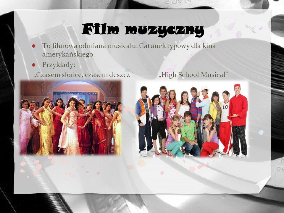 Film muzyczny To filmowa odmiana musicalu. Gatunek typowy dla kina amerykańskiego. Przykłady: