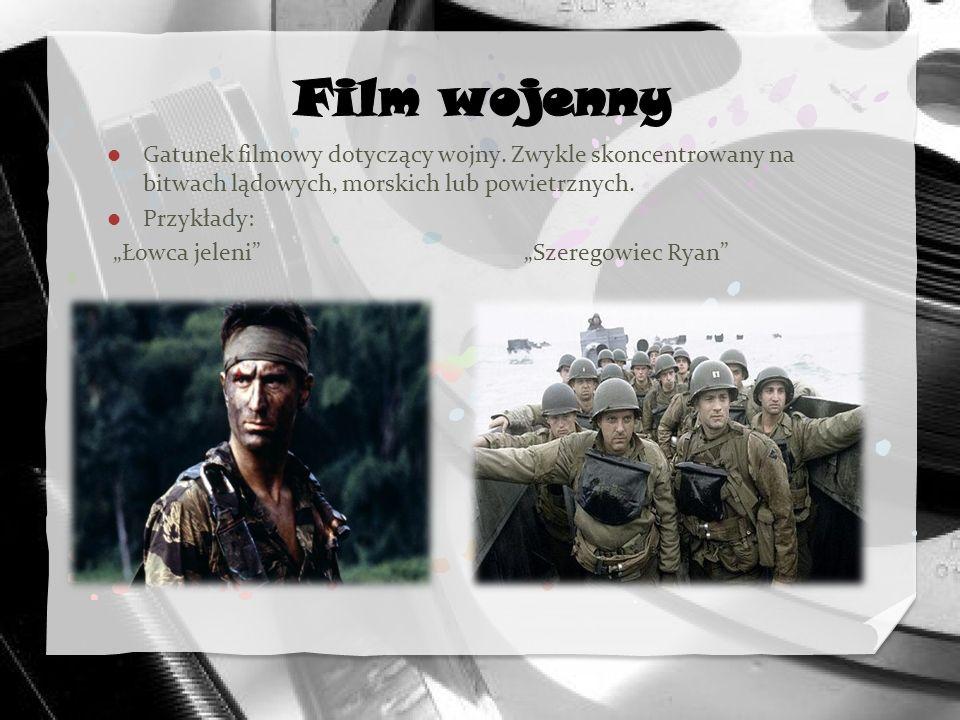 Film wojenny Gatunek filmowy dotyczący wojny. Zwykle skoncentrowany na bitwach lądowych, morskich lub powietrznych.