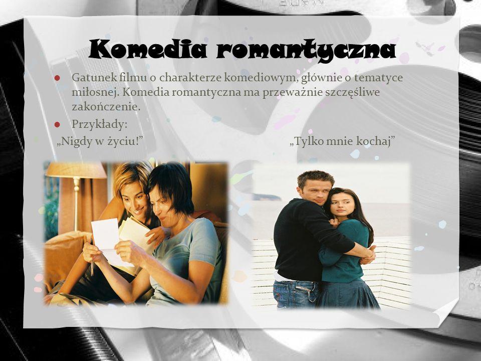 Komedia romantyczna Gatunek filmu o charakterze komediowym, głównie o tematyce miłosnej. Komedia romantyczna ma przeważnie szczęśliwe zakończenie.