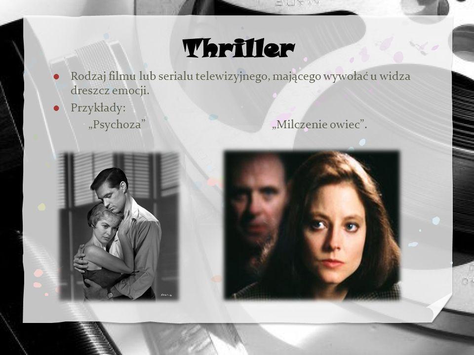 Thriller Rodzaj filmu lub serialu telewizyjnego, mającego wywołać u widza dreszcz emocji. Przykłady: