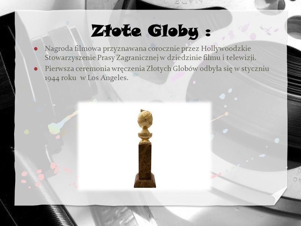 Złote Globy : Nagroda filmowa przyznawana corocznie przez Hollywoodzkie Stowarzyszenie Prasy Zagranicznej w dziedzinie filmu i telewizji.