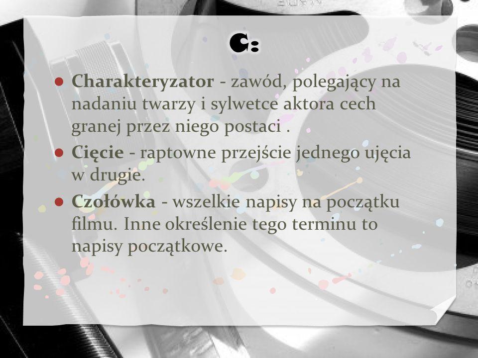 C: Charakteryzator - zawód, polegający na nadaniu twarzy i sylwetce aktora cech granej przez niego postaci .