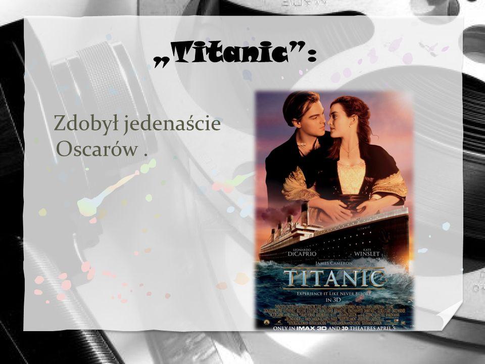 """""""Titanic : Zdobył jedenaście Oscarów ."""