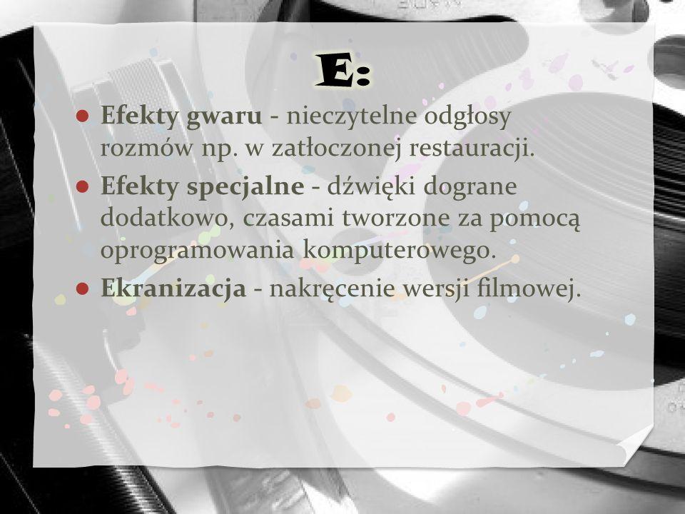 E: Efekty gwaru - nieczytelne odgłosy rozmów np. w zatłoczonej restauracji.