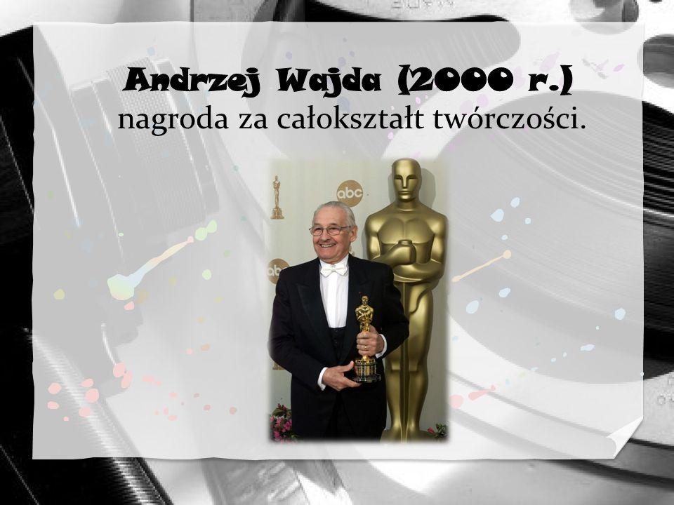 Andrzej Wajda (2000 r.) nagroda za całokształt twórczości.