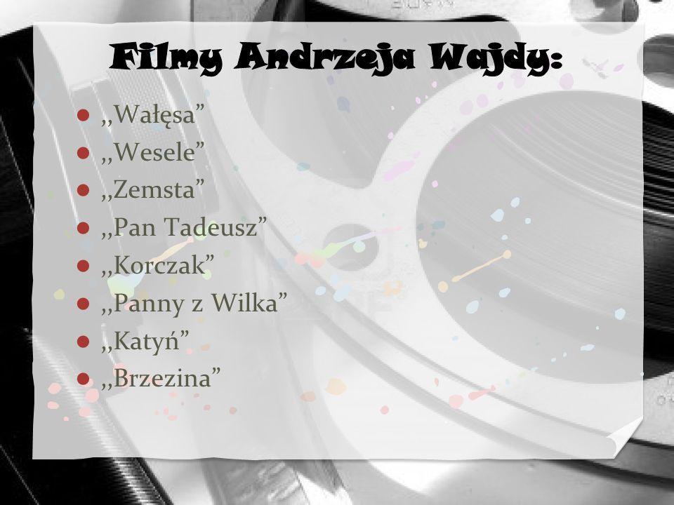 Filmy Andrzeja Wajdy: ,,Wałęsa ,,Wesele ,,Zemsta ,,Pan Tadeusz