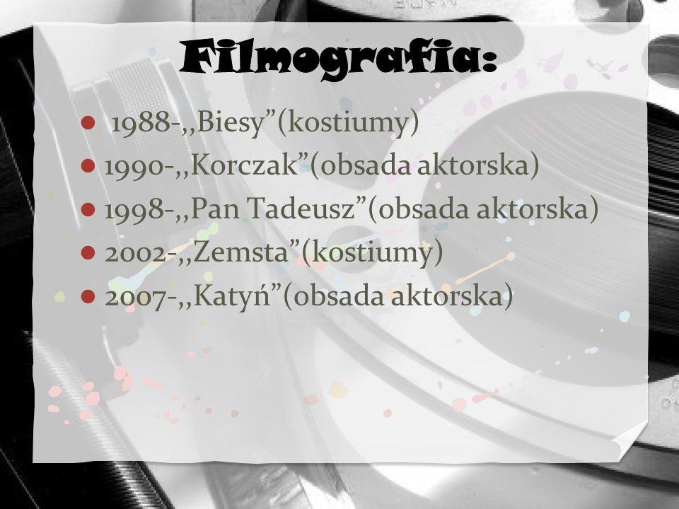 Filmografia: 1988-,,Biesy (kostiumy) 1990-,,Korczak (obsada aktorska)