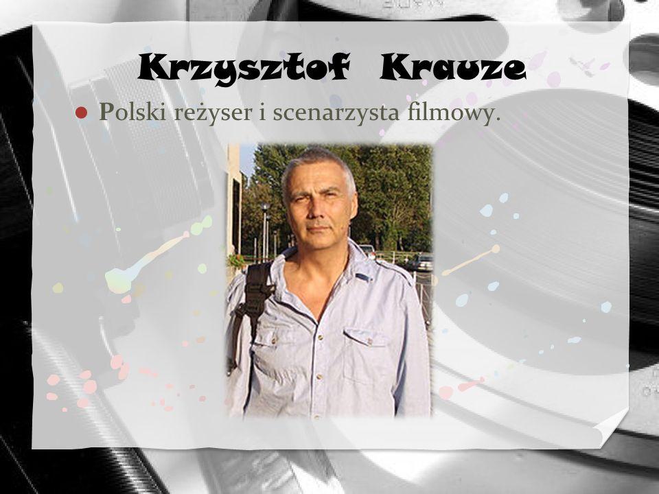 Krzysztof Krauze Polski reżyser i scenarzysta filmowy.