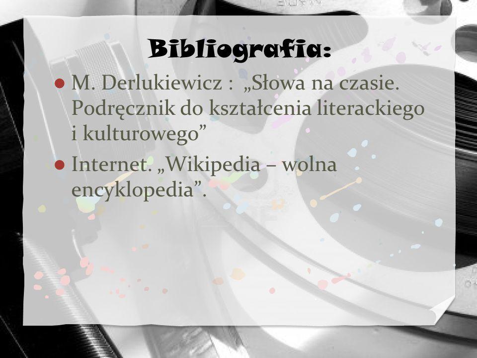 """Bibliografia: M. Derlukiewicz : """"Słowa na czasie. Podręcznik do kształcenia literackiego i kulturowego"""