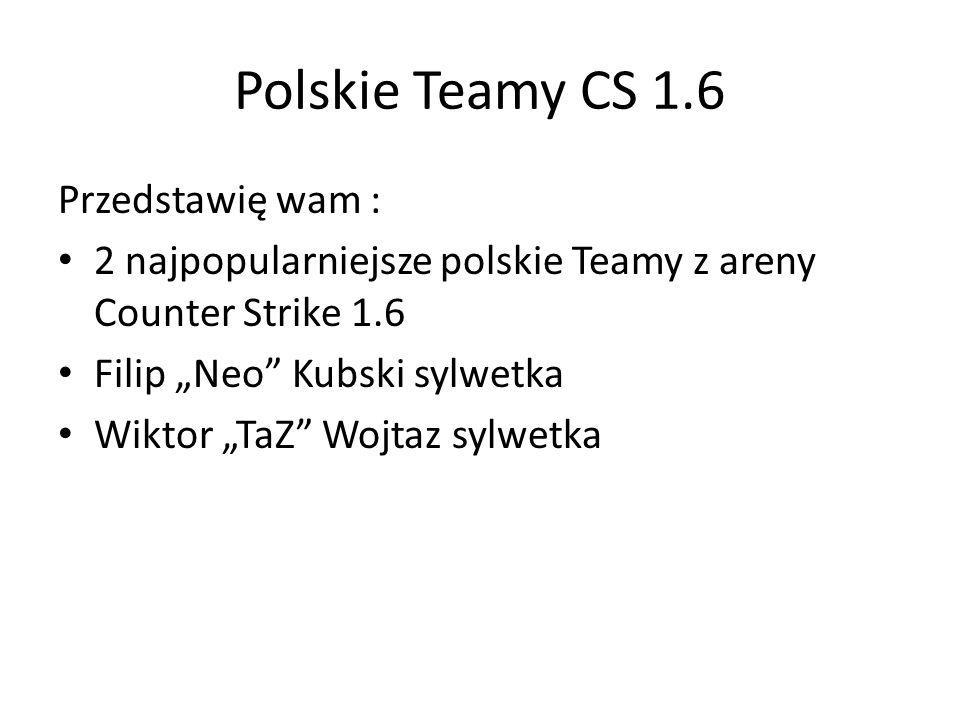 Polskie Teamy CS 1.6 Przedstawię wam :