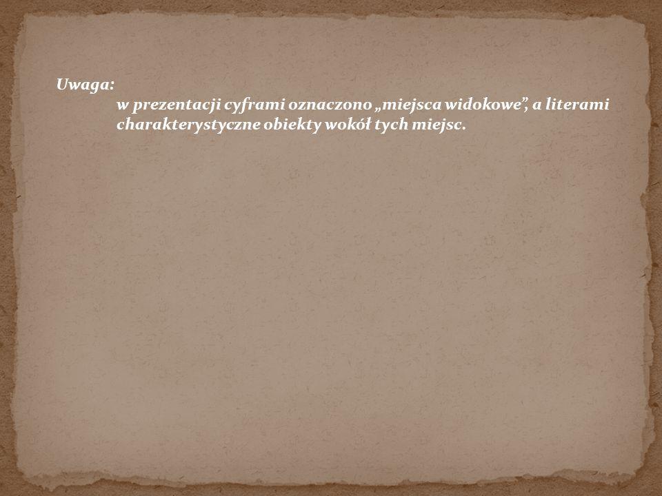 """Uwaga: w prezentacji cyframi oznaczono """"miejsca widokowe , a literami."""