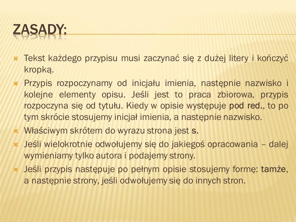 Zasady: Tekst każdego przypisu musi zaczynać się z dużej litery i kończyć kropką.