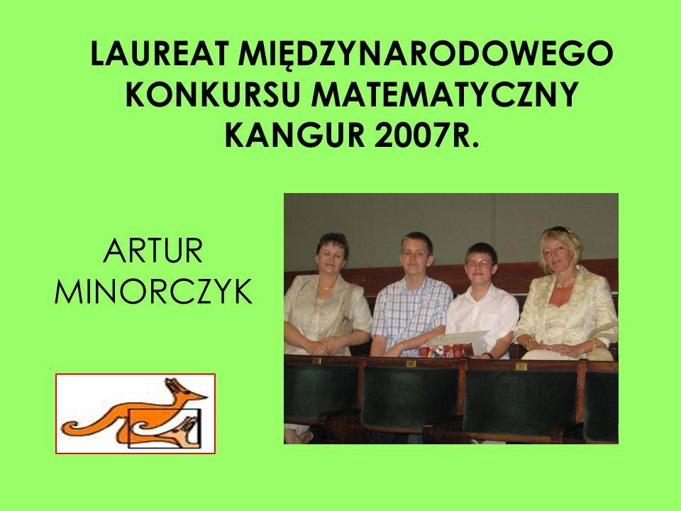 LAUREAT MIĘDZYNARODOWEGO KONKURSU MATEMATYCZNY KANGUR 2007R.